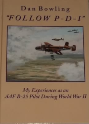 """FOLLOW P-D-I"" by Dan Bowling, WWII B-25 Pilot/ 321st Bomb Group, 445thBS, MTO"