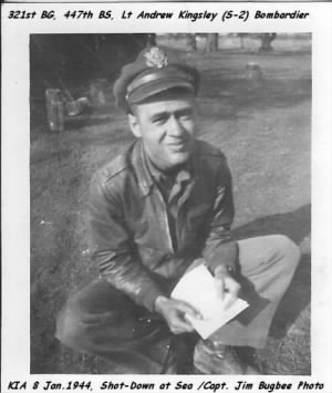 "447th BS, ""S-2 Officer"" /Bombardier Lt Andrew Kingsley KIA 8 Jan.1944, shot-down at Sea."